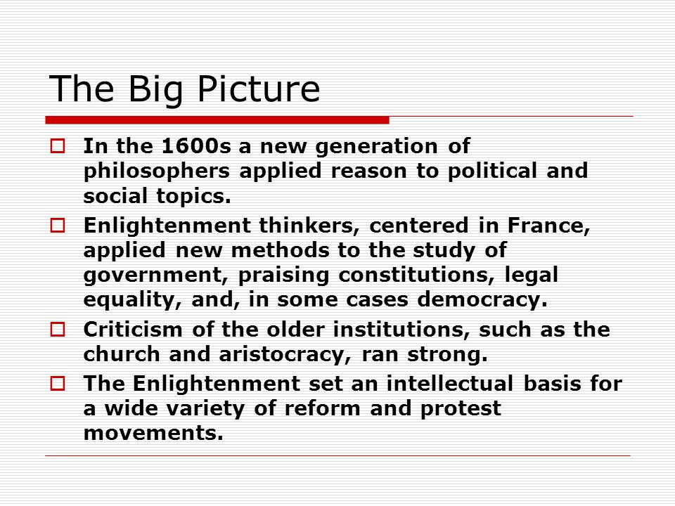 The Big Picture  In the 1600s a new generation of philosophers applied reason to political and social topics.