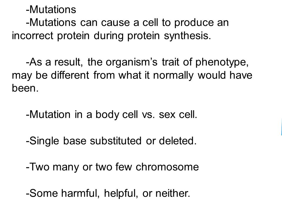 Slide 45 of Energy and Life Copyright Pearson Prentice Hall -Mutations -Mutations can cause a cell to produce an incorrect protein during protein synthesis.