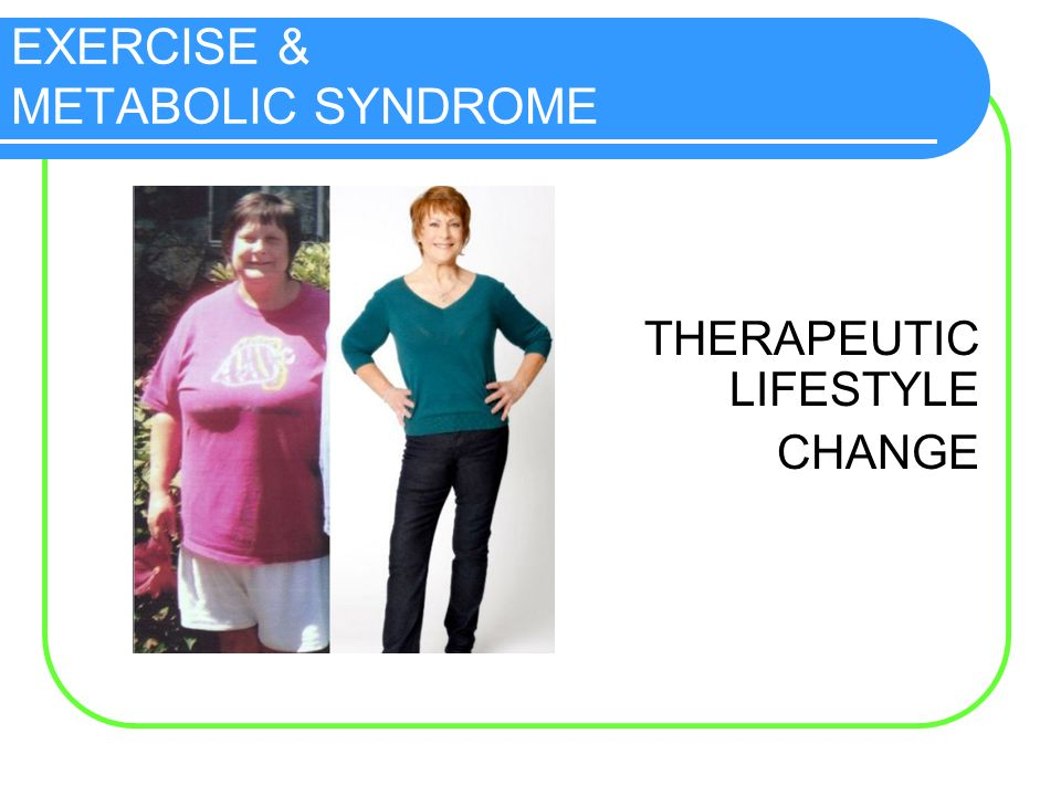 EXERCISE & METABOLIC SYNDROME THERAPEUTIC LIFESTYLE CHANGE