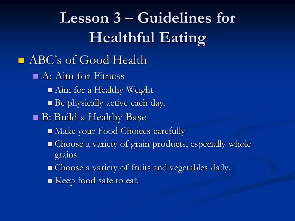 Lesson 3 – Guidelines for Healthful Eating ABC's of Good Health ABC's of Good Health A: Aim for Fitness A: Aim for Fitness Aim for a Healthy Weight Aim for a Healthy Weight Be physically active each day.
