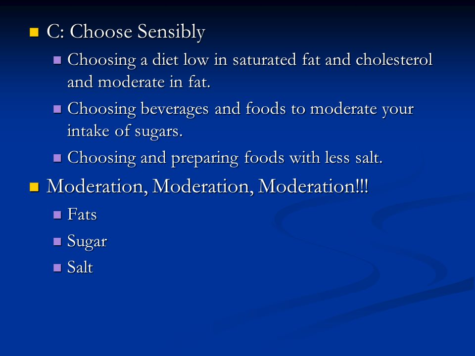 C: Choose Sensibly C: Choose Sensibly Choosing a diet low in saturated fat and cholesterol and moderate in fat.