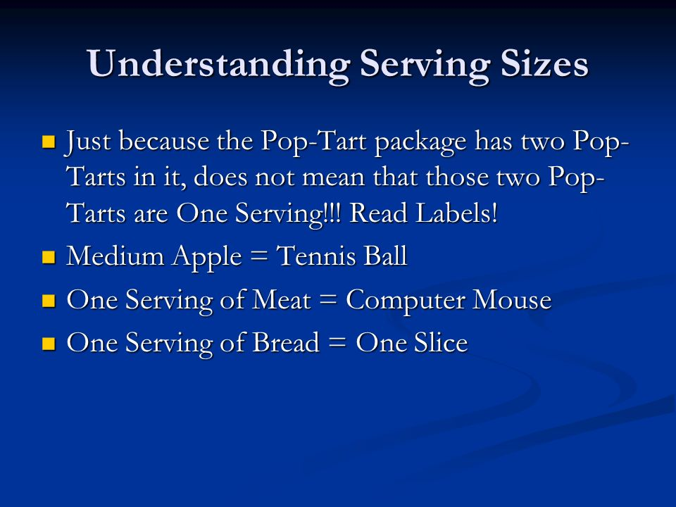 Understanding Serving Sizes Just because the Pop-Tart package has two Pop- Tarts in it, does not mean that those two Pop- Tarts are One Serving!!.