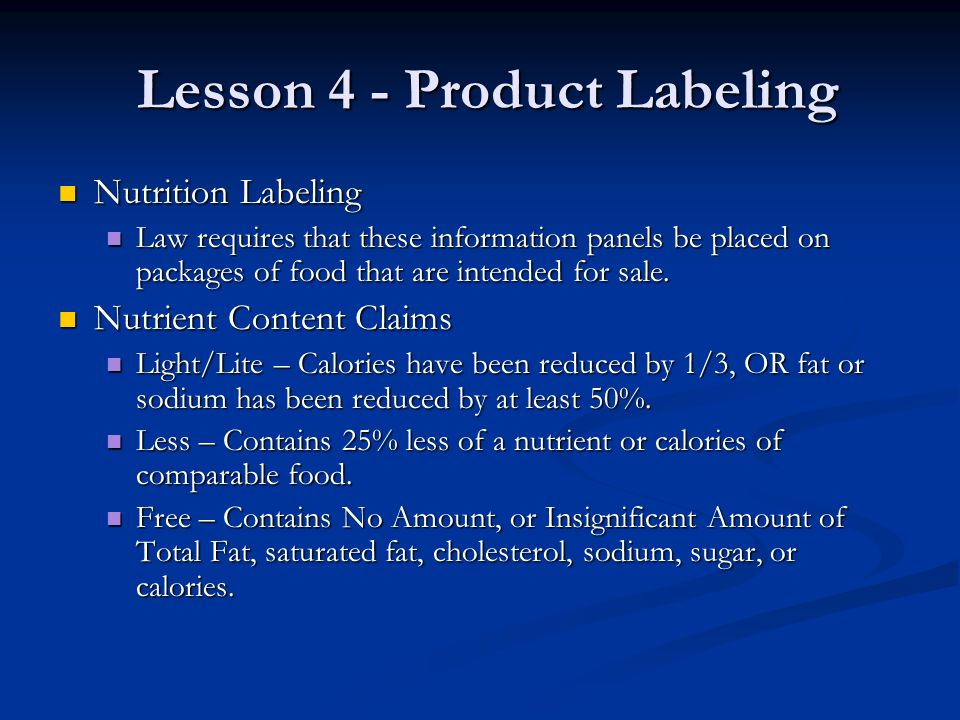 Lesson 4 - Product Labeling Lesson 4 - Product Labeling Nutrition Labeling Nutrition Labeling Law requires that these information panels be placed on packages of food that are intended for sale.