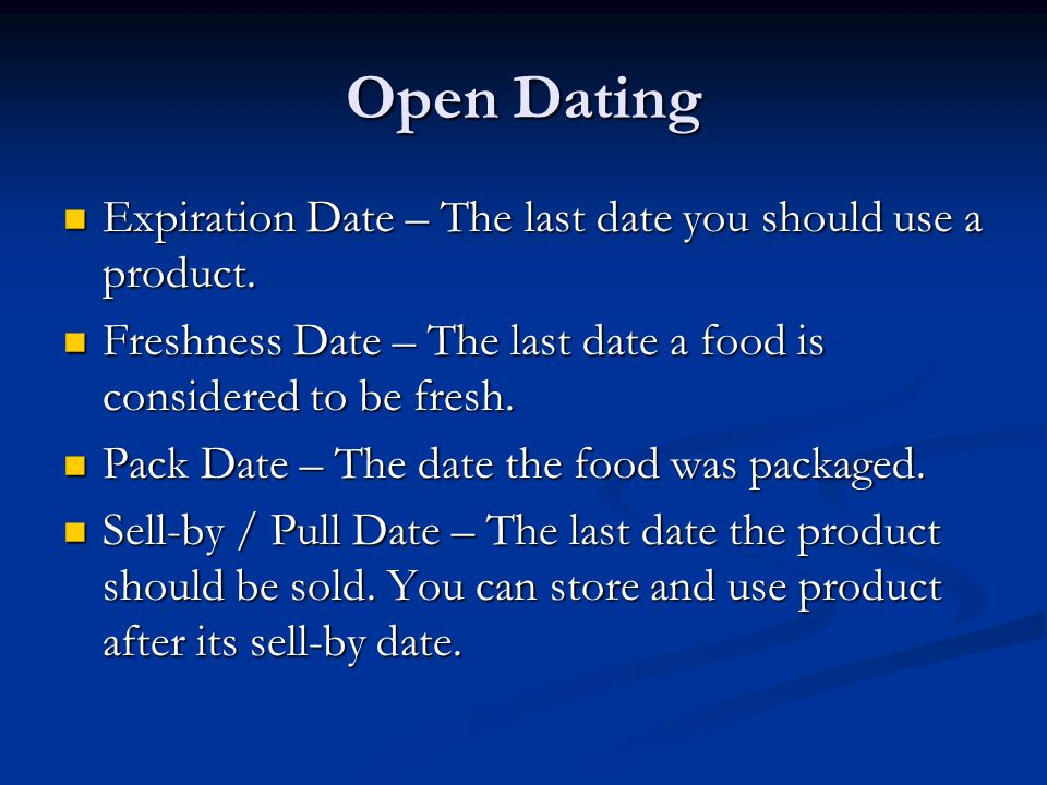 Open Dating Expiration Date – The last date you should use a product.