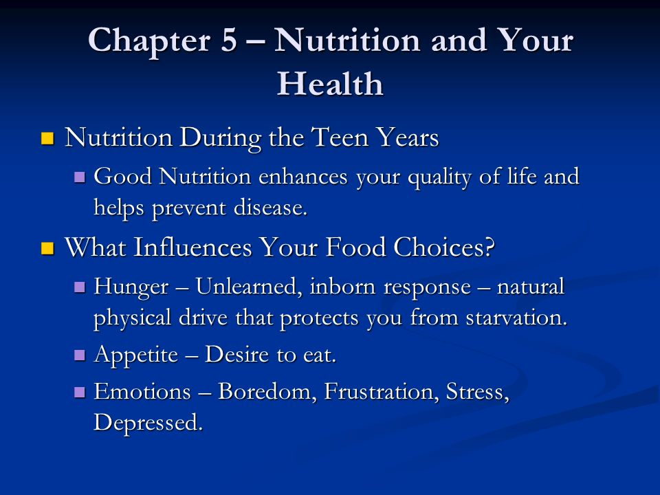 Chapter 5 – Nutrition and Your Health Nutrition During the Teen Years Nutrition During the Teen Years Good Nutrition enhances your quality of life and helps prevent disease.