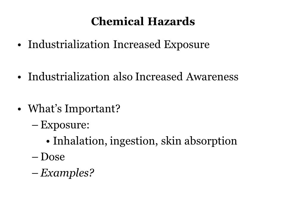 Chemical Hazards Industrialization Increased Exposure Industrialization also Increased Awareness What's Important.