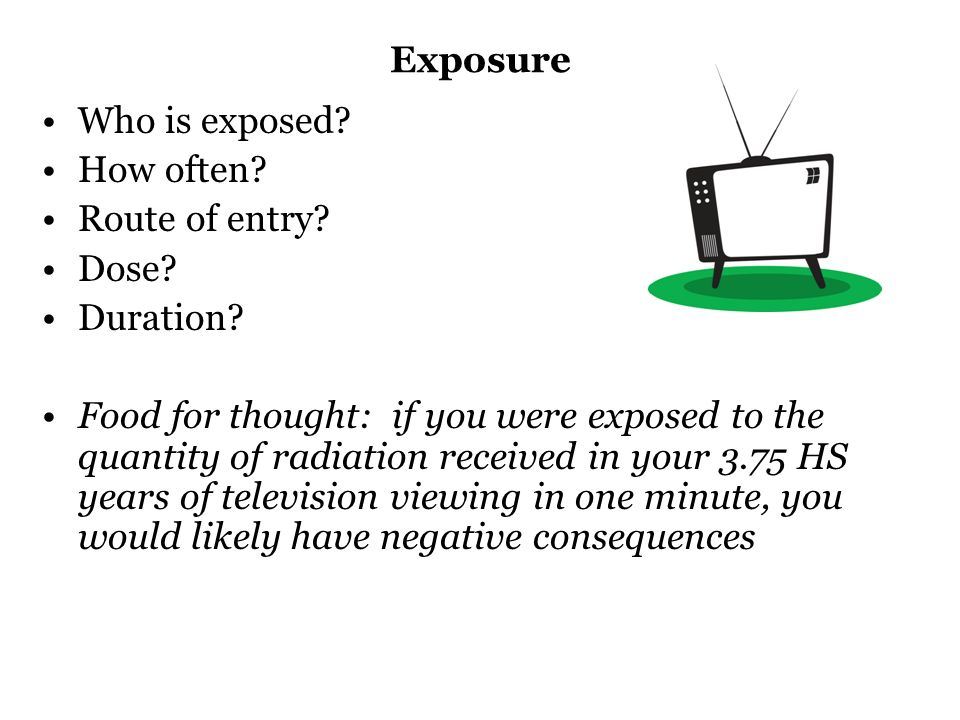 Exposure Who is exposed. How often. Route of entry.
