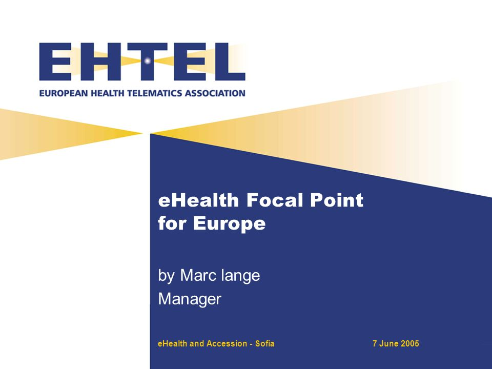 eHealth and Accession - Sofia7 June 2005 eHealth Focal Point for Europe by Marc lange Manager