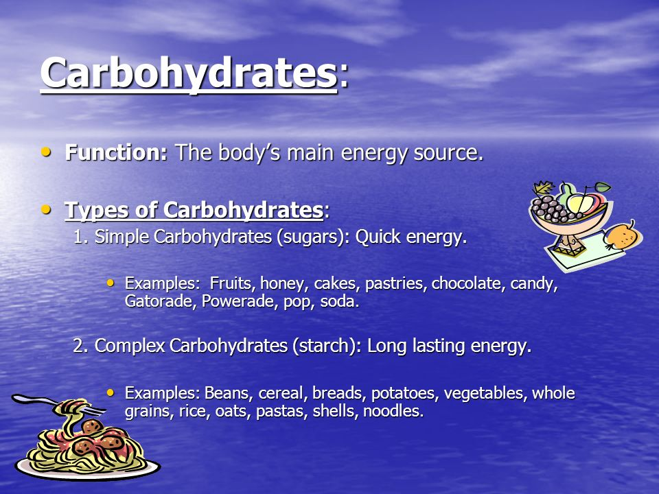 Carbohydrates: Function: The body's main energy source.