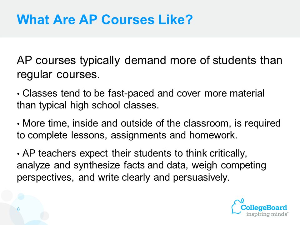 What Are AP Courses Like. AP courses typically demand more of students than regular courses.