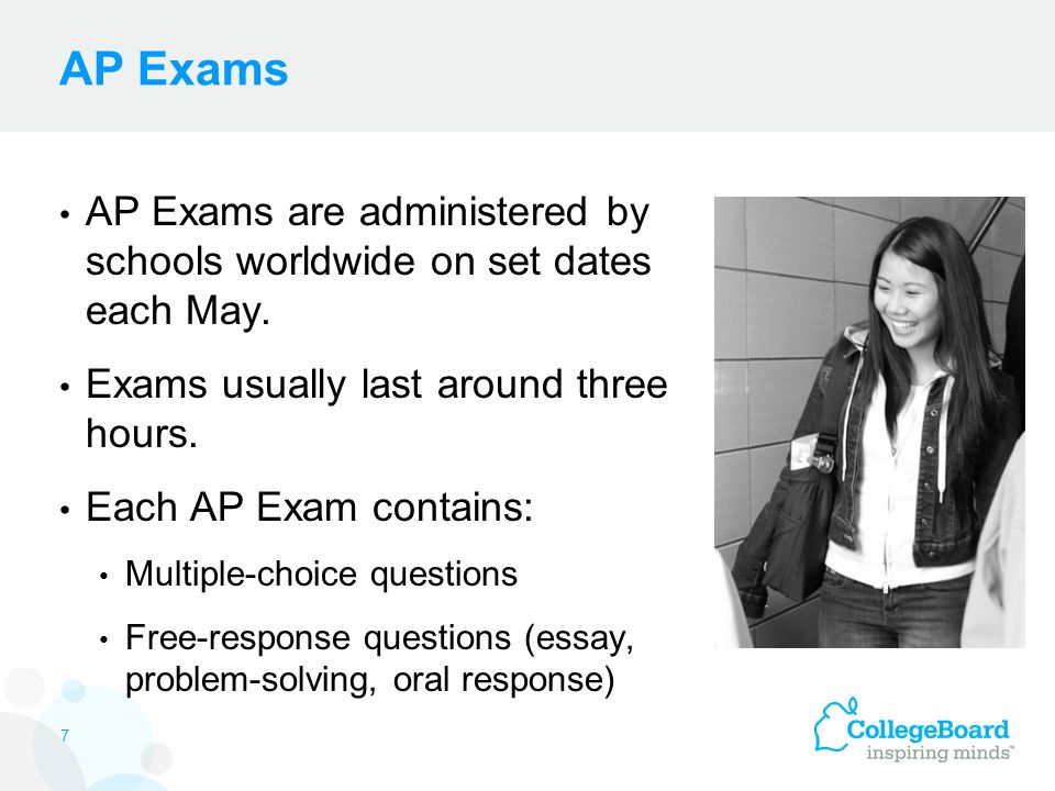 AP Exams AP Exams are administered by schools worldwide on set dates each May.