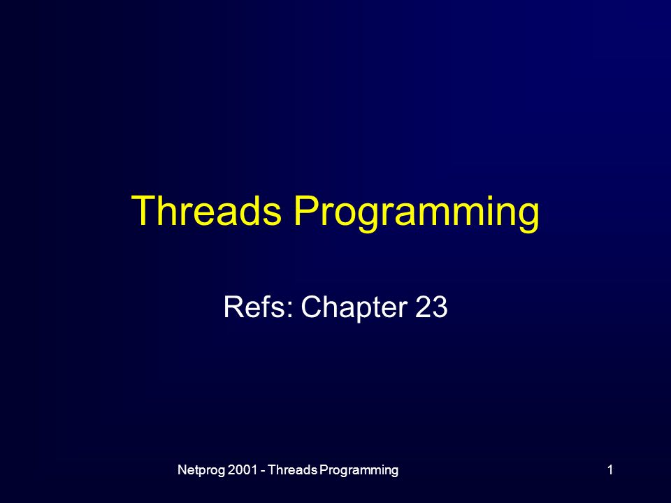 Netprog Threads Programming1 Threads Programming Refs: Chapter 23