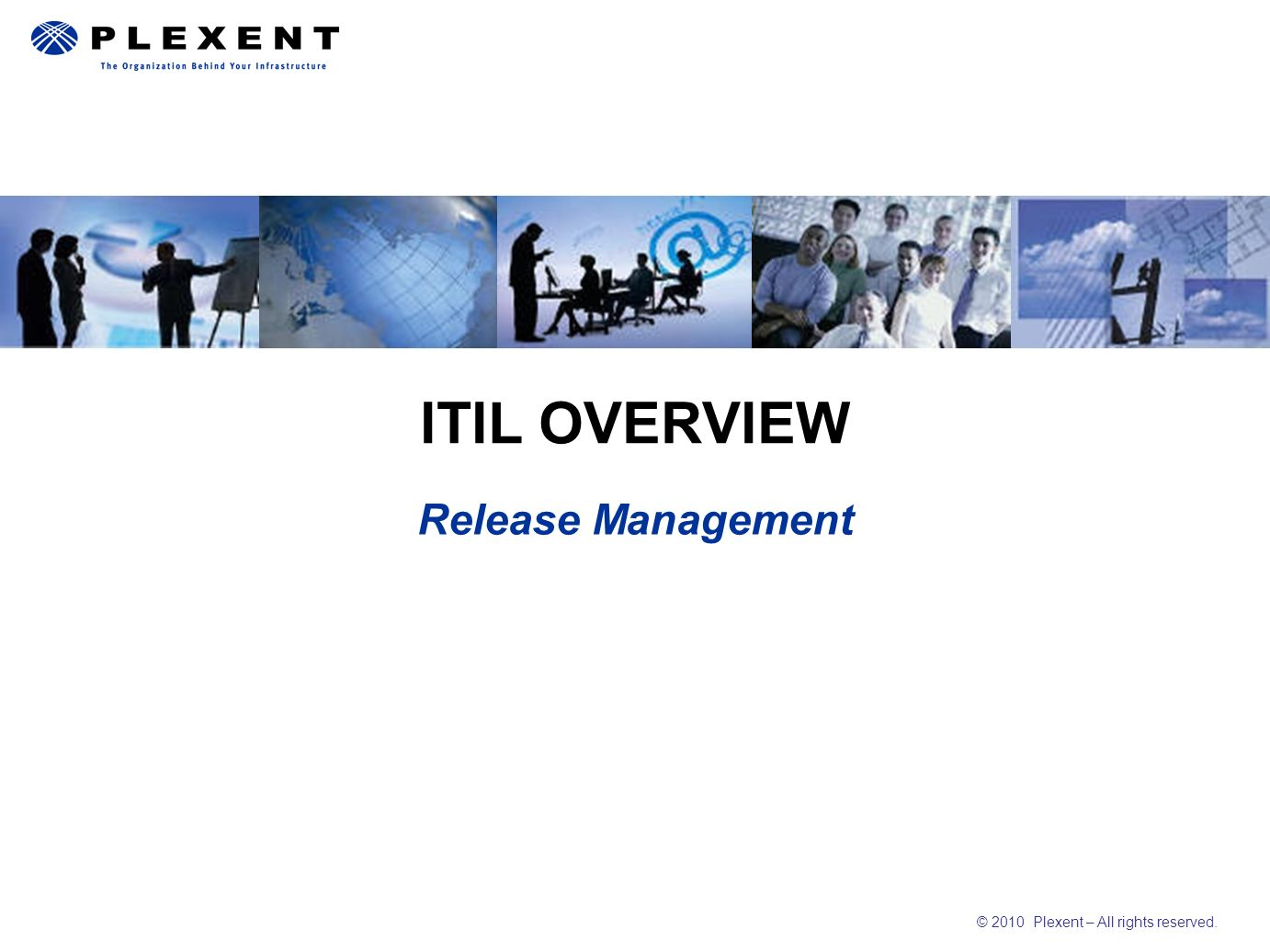 © 2010 Plexent – All rights reserved. Release Management ITIL OVERVIEW