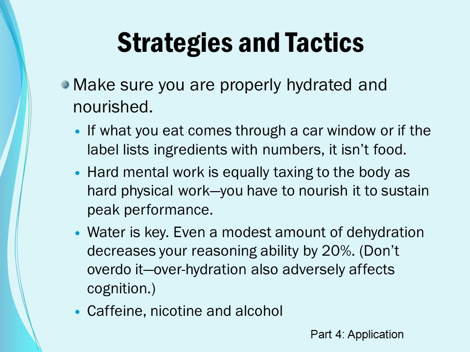 Strategies and Tactics Make sure you are properly hydrated and nourished.