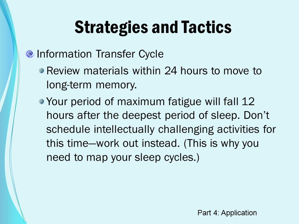 Strategies and Tactics Information Transfer Cycle Review materials within 24 hours to move to long-term memory.