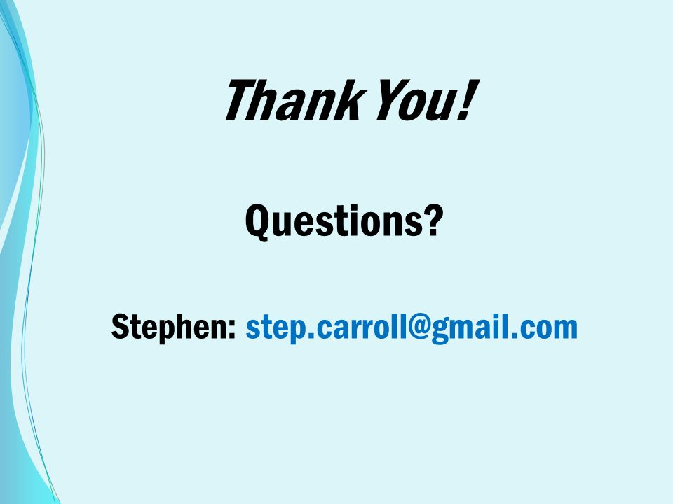 Thank You! Questions Stephen: