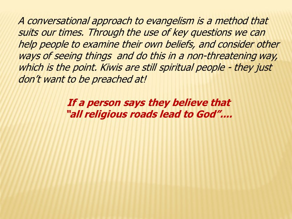 A conversational approach to evangelism is a method that suits our times.
