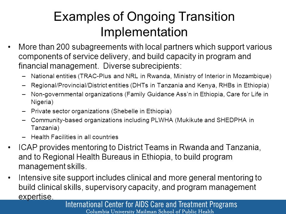 Examples of Ongoing Transition Implementation More than 200 subagreements with local partners which support various components of service delivery, and build capacity in program and financial management.
