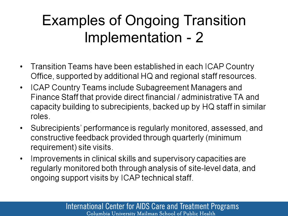 Examples of Ongoing Transition Implementation - 2 Transition Teams have been established in each ICAP Country Office, supported by additional HQ and regional staff resources.