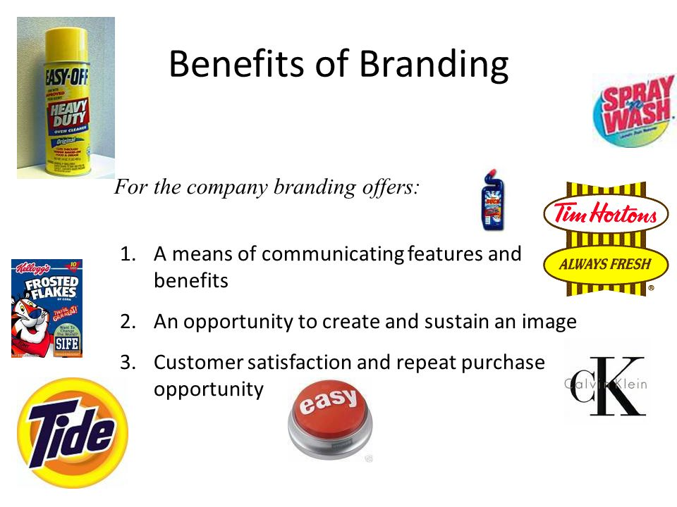 Benefits of Branding For the company branding offers: 1.A means of communicating features and benefits 2.An opportunity to create and sustain an image 3.Customer satisfaction and repeat purchase opportunity