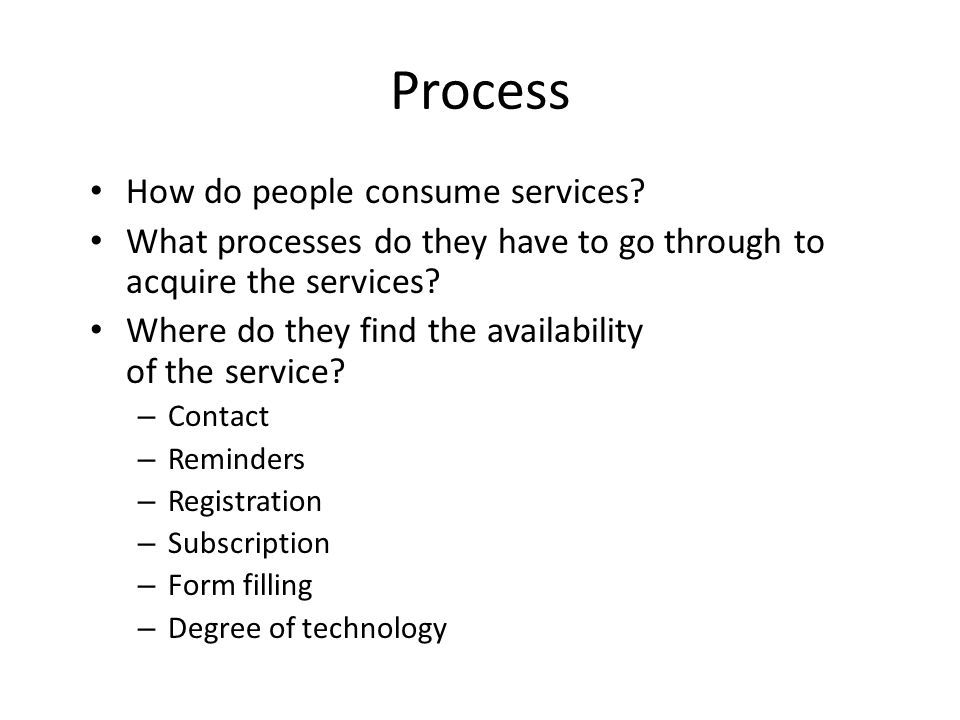 How do people consume services. What processes do they have to go through to acquire the services.