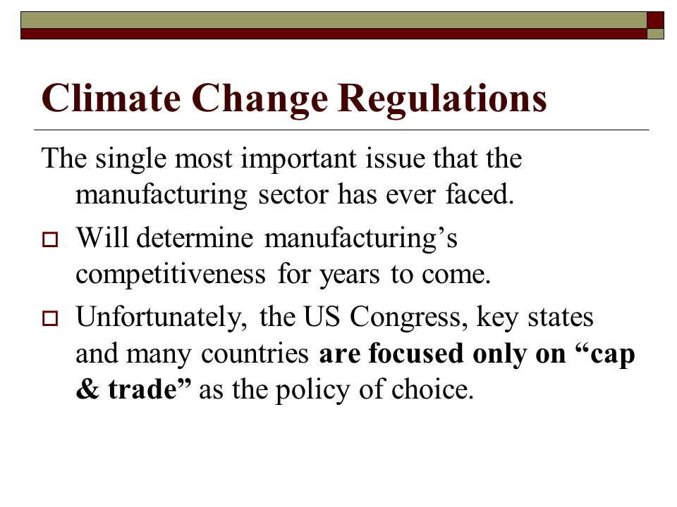 Climate Change Regulations The single most important issue that the manufacturing sector has ever faced.