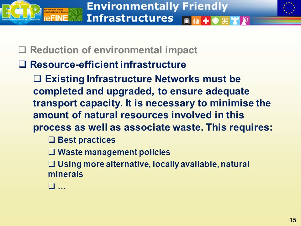 Environmentally Friendly Infrastructures 15  Reduction of environmental impact  Resource-efficient infrastructure  Existing Infrastructure Networks must be completed and upgraded, to ensure adequate transport capacity.