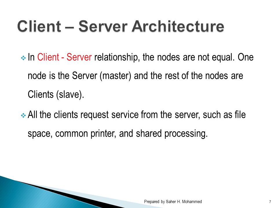  In Client - Server relationship, the nodes are not equal.