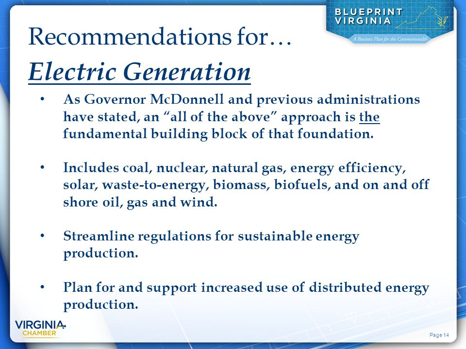 Page 14 Recommendations for… Electric Generation As Governor McDonnell and previous administrations have stated, an all of the above approach is the fundamental building block of that foundation.