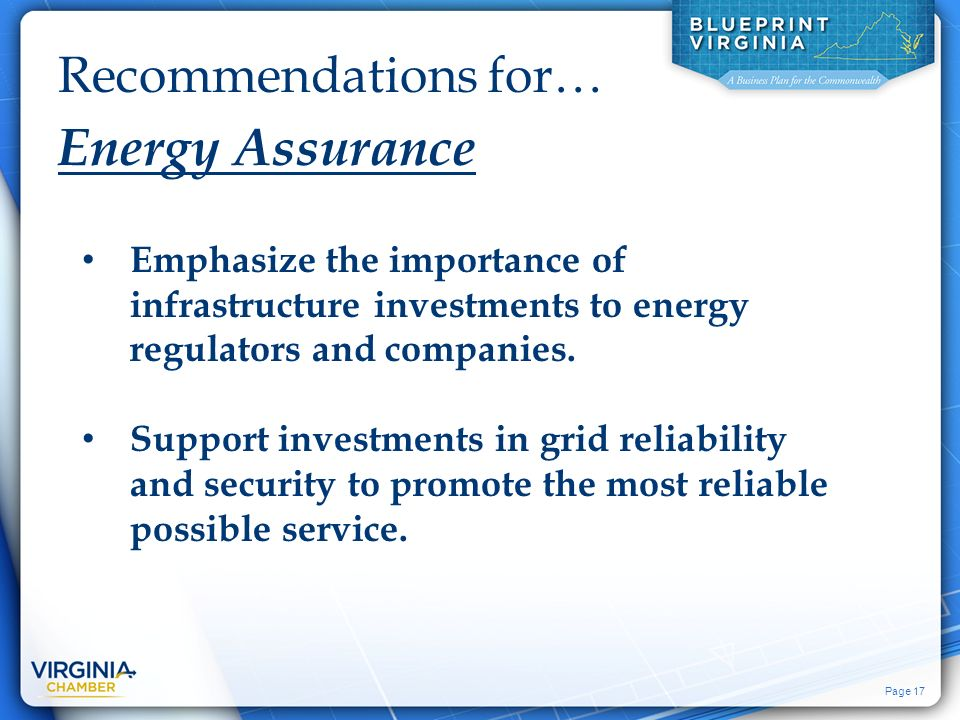 Page 17 Recommendations for… Energy Assurance Emphasize the importance of infrastructure investments to energy regulators and companies.