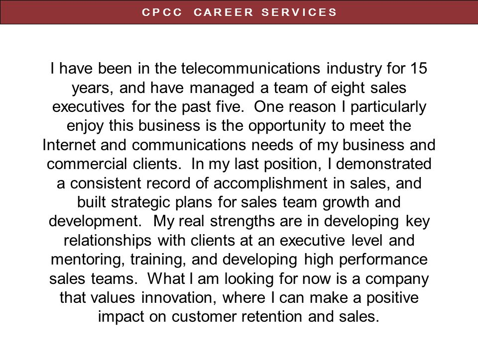 I have been in the telecommunications industry for 15 years, and have managed a team of eight sales executives for the past five.