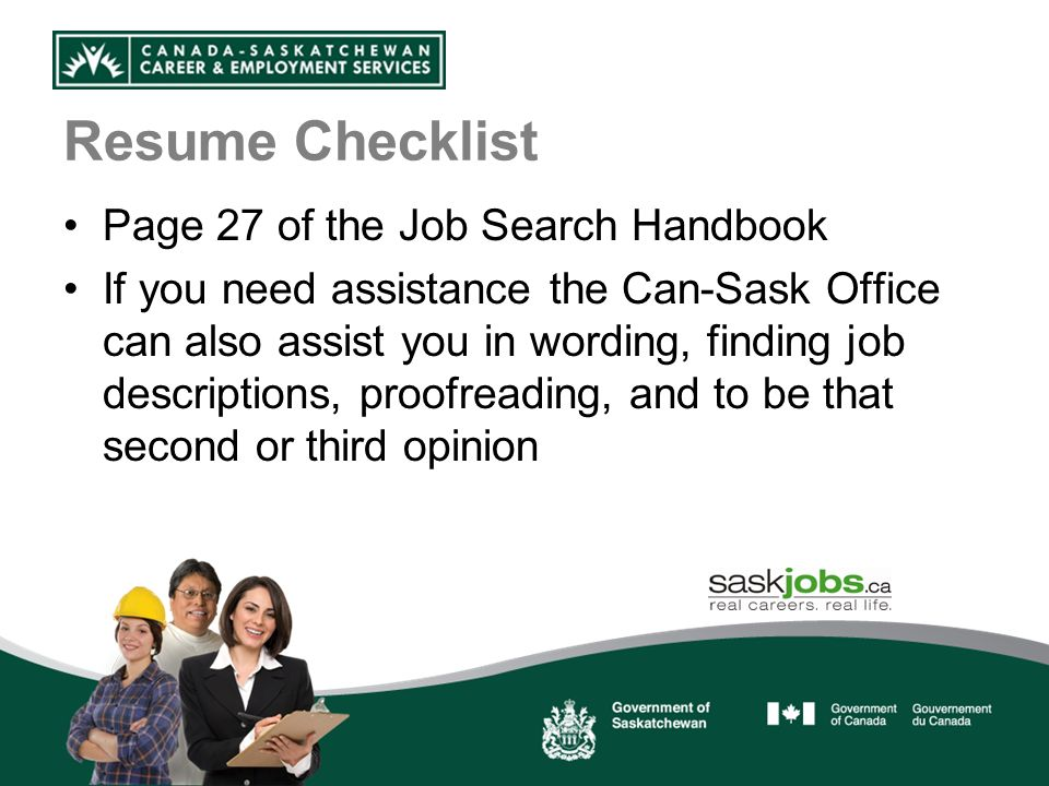 Resume Checklist Page 27 of the Job Search Handbook If you need assistance the Can-Sask Office can also assist you in wording, finding job descriptions, proofreading, and to be that second or third opinion