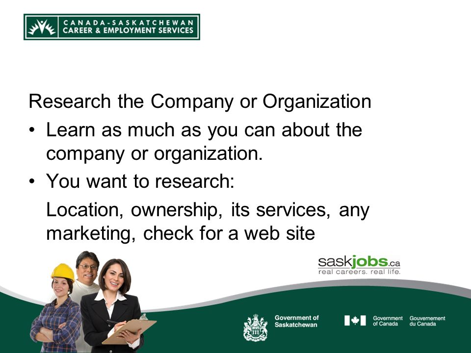 Research the Company or Organization Learn as much as you can about the company or organization.