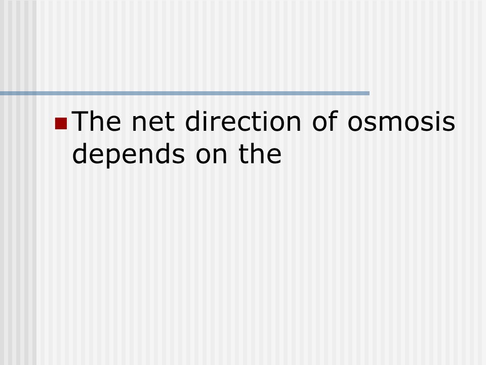 The net direction of osmosis depends on the