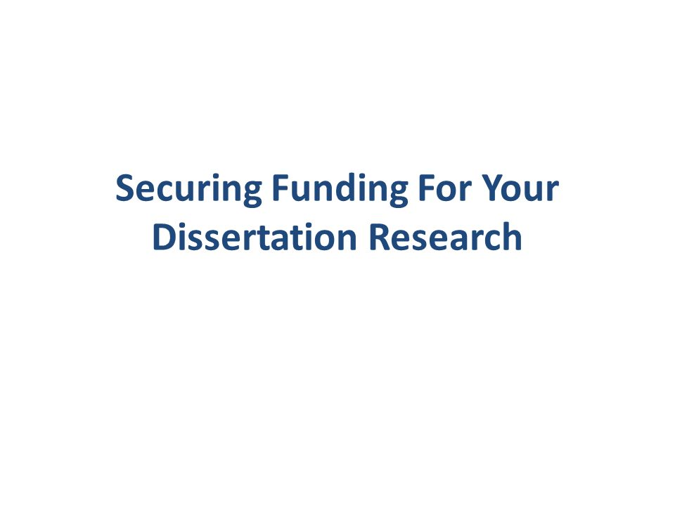 Securing Funding For Your Dissertation Research