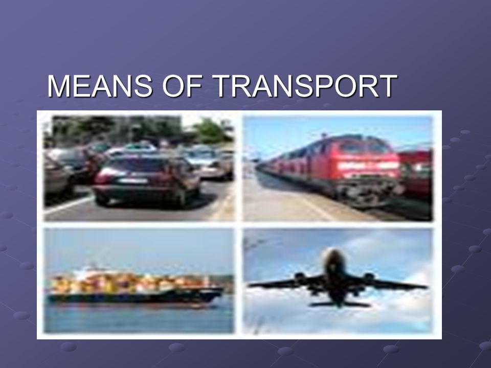 MEANS OF TRANSPORT MEANS OF TRANSPORT