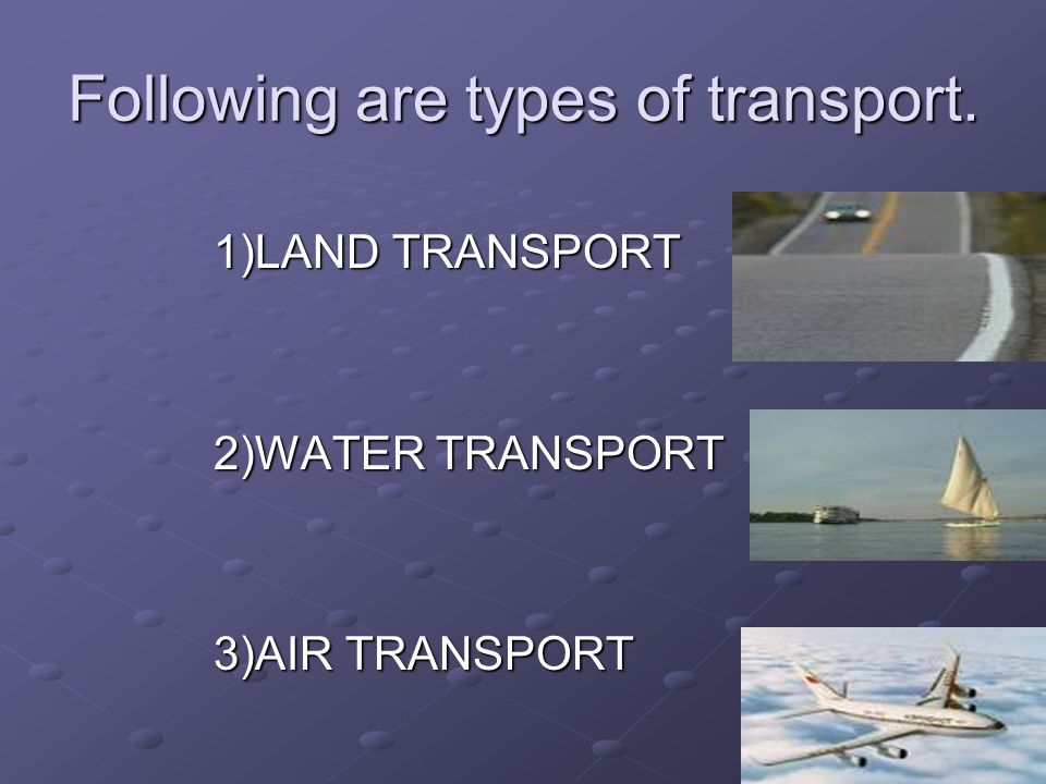 Following are types of transport.