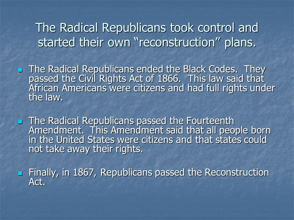 The Radical Republicans took control and started their own reconstruction plans.