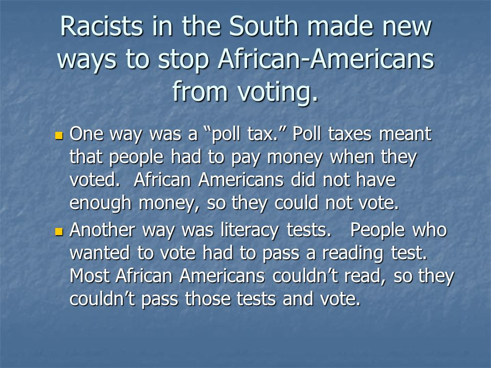Racists in the South made new ways to stop African-Americans from voting.