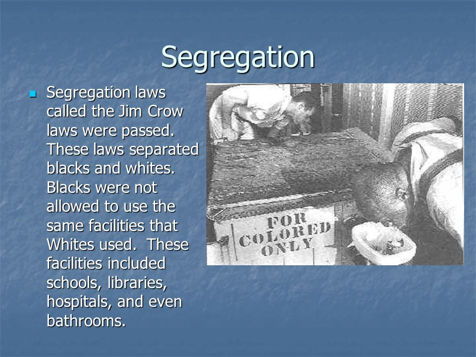 Segregation Segregation laws called the Jim Crow laws were passed.