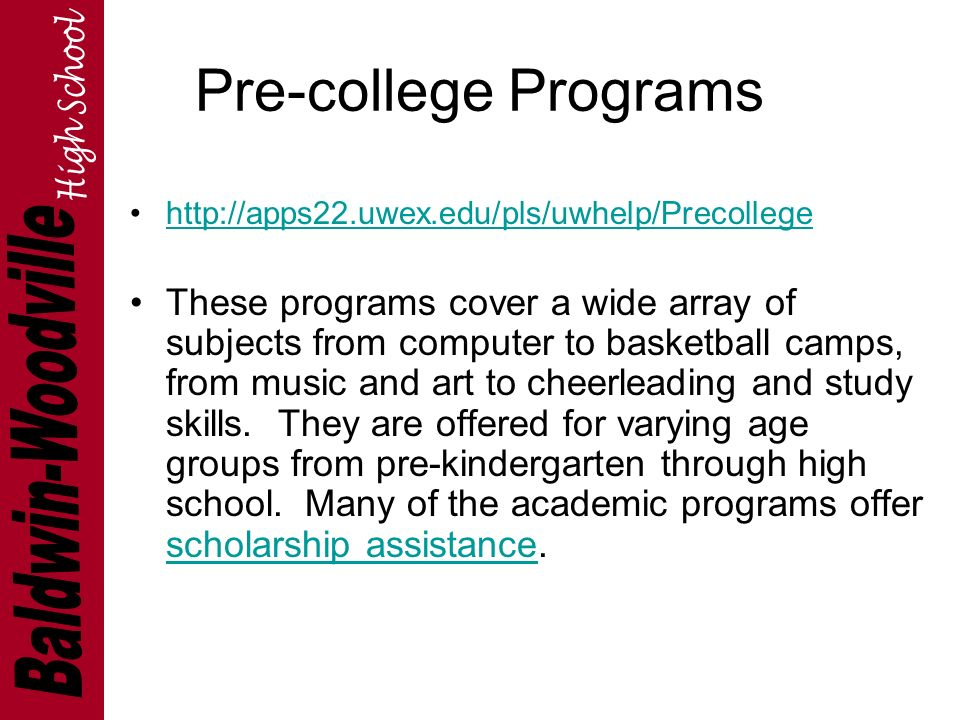 Pre-college Programs   These programs cover a wide array of subjects from computer to basketball camps, from music and art to cheerleading and study skills.