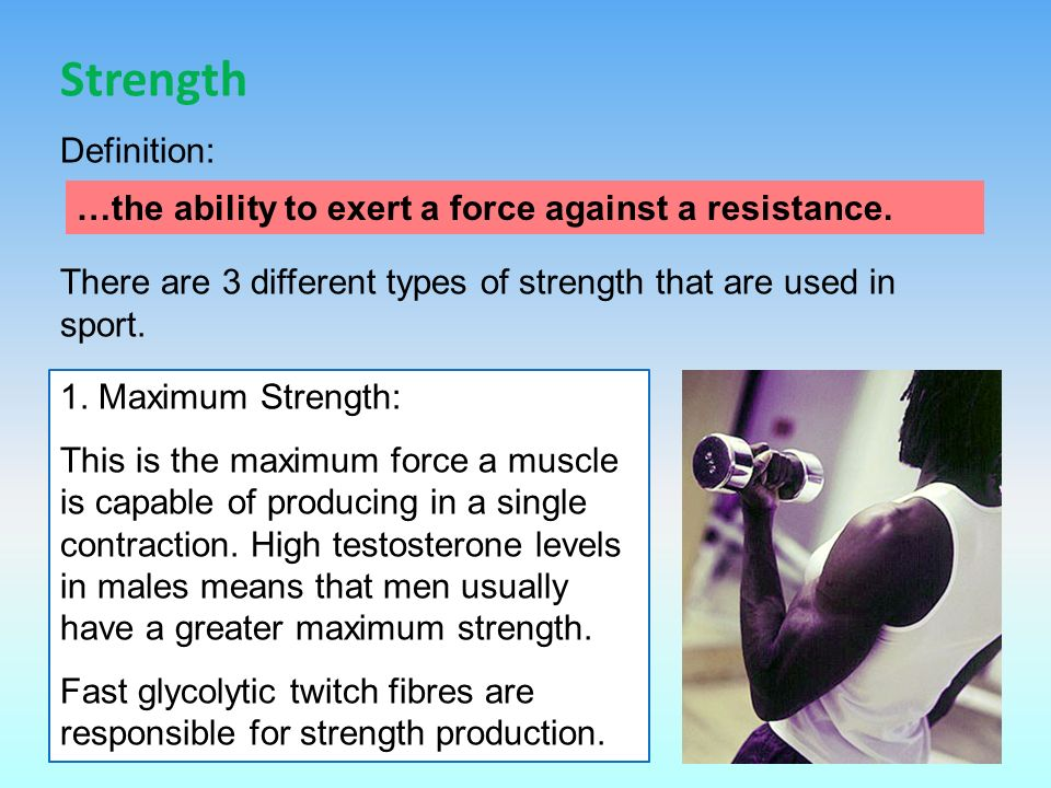Strength There are 3 different types of strength that are used in sport.