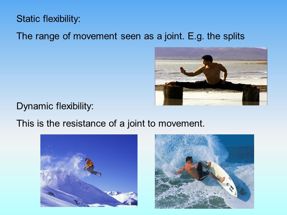 Static flexibility: The range of movement seen as a joint.