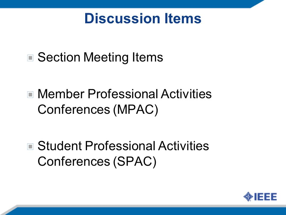 Discussion Items Section Meeting Items Member Professional Activities Conferences (MPAC) Student Professional Activities Conferences (SPAC)