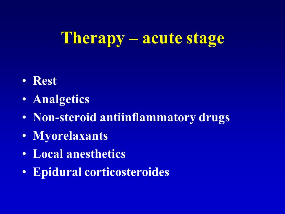 Therapy – acute stage Rest Analgetics Non-steroid antiinflammatory drugs Myorelaxants Local anesthetics Epidural corticosteroides