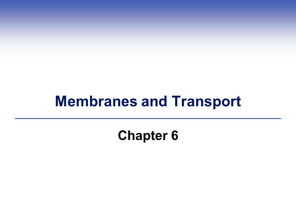 Membranes and Transport Chapter 6