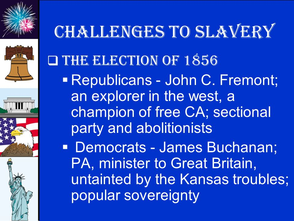 © 2009 abcteach.com Challenges to slavery  The election of 1856  Republicans - John C.