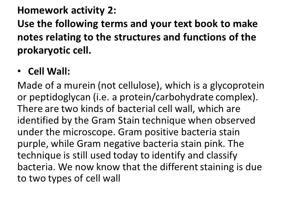 Homework activity 2: Use the following terms and your text book to make notes relating to the structures and functions of the prokaryotic cell.