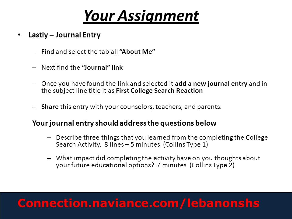 Lastly – Journal Entry – Find and select the tab all About Me – Next find the Journal link – Once you have found the link and selected it add a new journal entry and in the subject line title it as First College Search Reaction – Share this entry with your counselors, teachers, and parents.