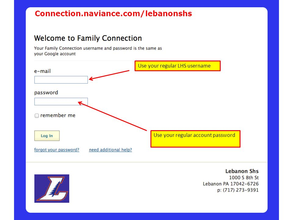 Use your regular LHS username Use your regular account password Connection.naviance.com/lebanonshs